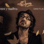 Dani Flaco nos habla de versos y madera un álbum con colaboraciones como: Manolo garcía, Mclan, Alvaro Urquijo, ismael serrano y muchos más